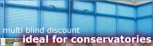multi blind discounts, ideal for conservatories